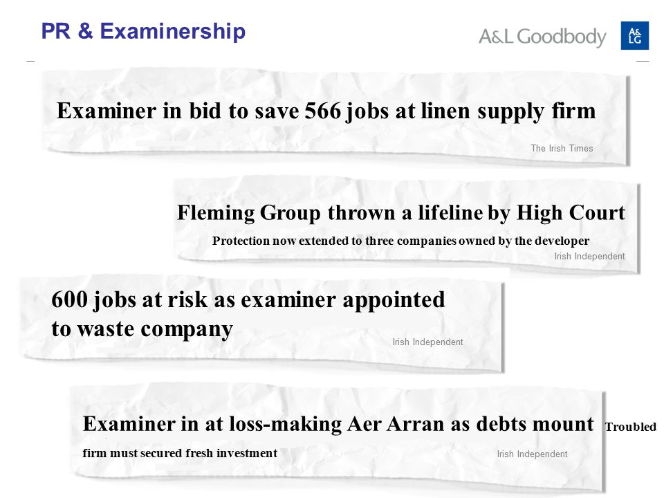 Examiner in bid to save 566 jobs at linen supply firm The Irish Times Fleming Group thrown a lifeline by High Court Protection now extended to three companies owned by the developer Irish Independent 600 jobs at risk as examiner appointed to waste company Irish Independent Examiner in at loss-making Aer Arran as debts mount Troubled firm must secured fresh investment Irish Independent PR & Examinership