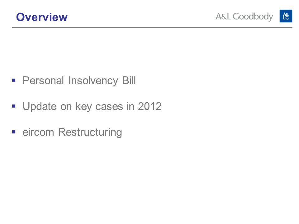  Personal Insolvency Bill  Update on key cases in 2012  eircom Restructuring Overview