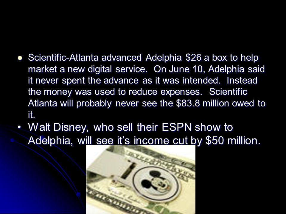 Scientific-Atlanta advanced Adelphia $26 a box to help market a new digital service. On June 10, Adelphia said it never spent the advance as it was in