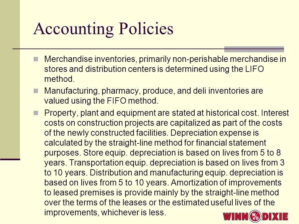 Accounting Policies Merchandise inventories, primarily non-perishable merchandise in stores and distribution centers is determined using the LIFO method.
