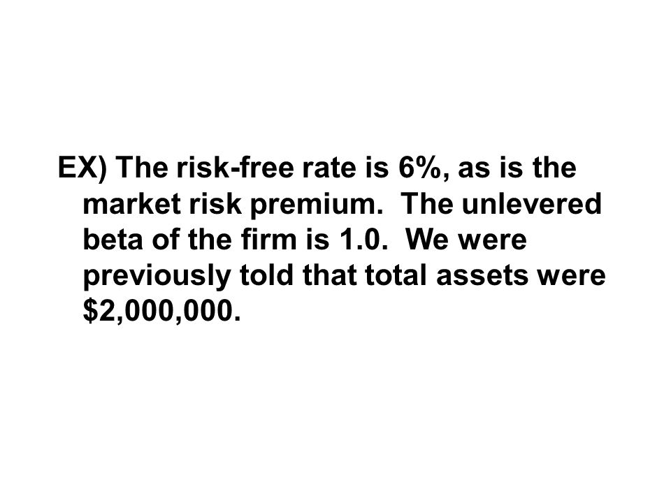 EX) The risk-free rate is 6%, as is the market risk premium.