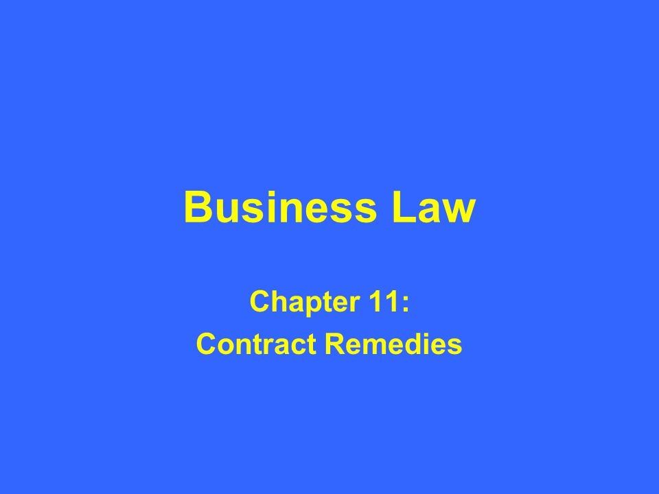 Business Law Chapter 11: Contract Remedies