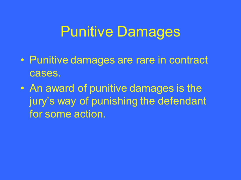 Punitive Damages Punitive damages are rare in contract cases.