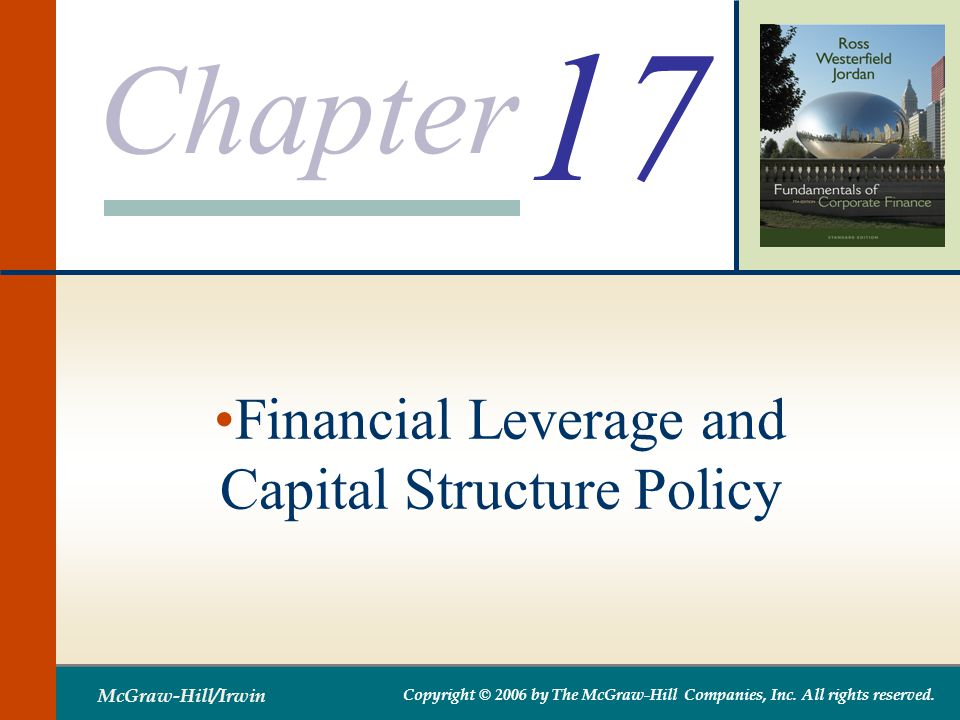 Chapter McGraw-Hill/Irwin Copyright © 2006 by The McGraw-Hill Companies, Inc. All rights reserved. 17 Financial Leverage and Capital Structure Policy