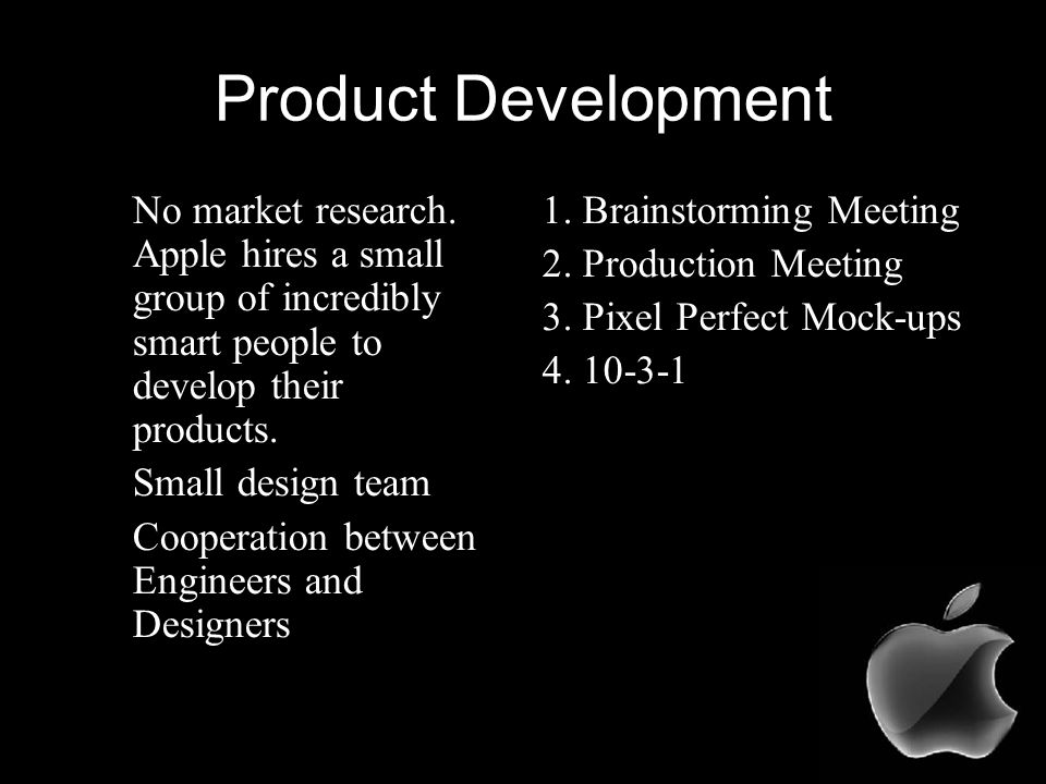 Product Development No market research.