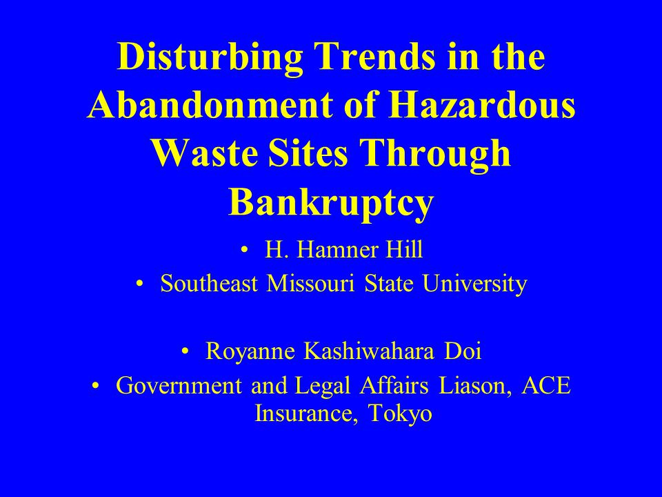 Disturbing Trends in the Abandonment of Hazardous Waste Sites Through Bankruptcy H.