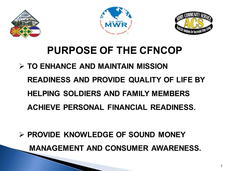 PURPOSE OF THE CFNCOP  TO ENHANCE AND MAINTAIN MISSION READINESS AND PROVIDE QUALITY OF LIFE BY HELPING SOLDIERS AND FAMILY MEMBERS ACHIEVE PERSONAL