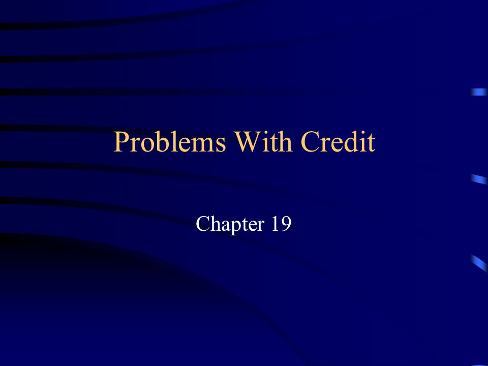Goals for Chapter 19.1 List and explain different methods for solving credit problems.