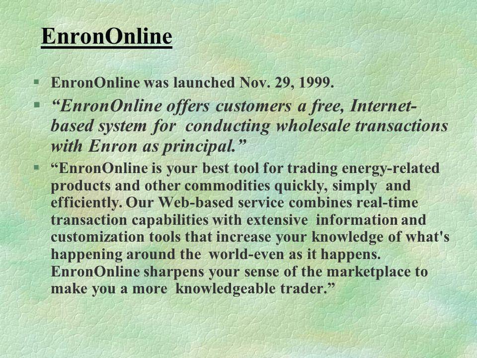 EnronOnline §EnronOnline was launched Nov. 29, 1999.