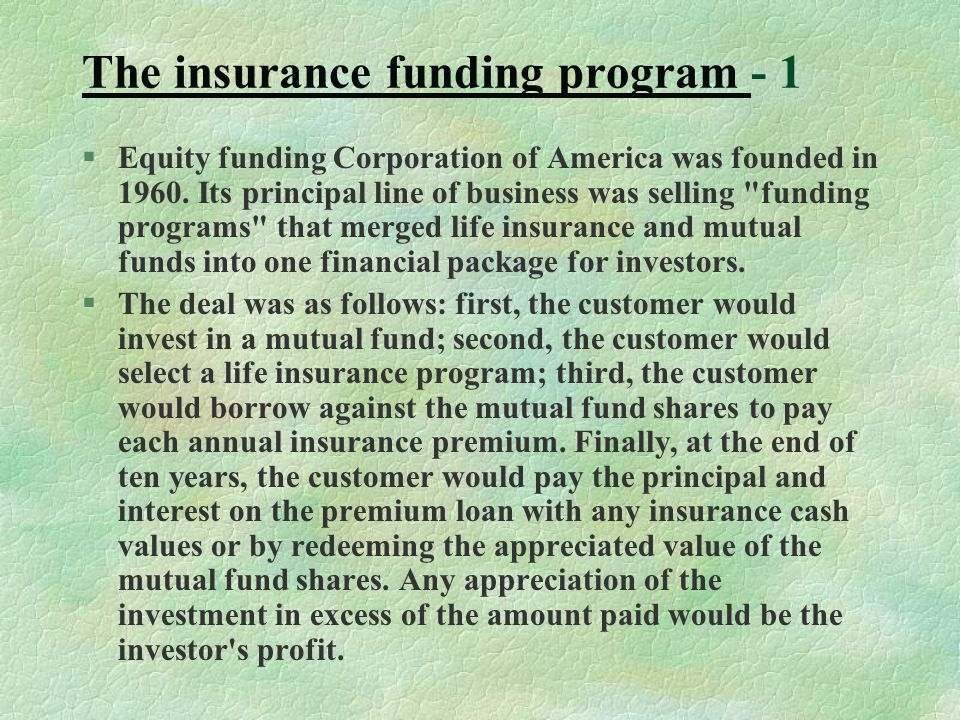 The insurance funding program The insurance funding program - 1 §Equity funding Corporation of America was founded in 1960.