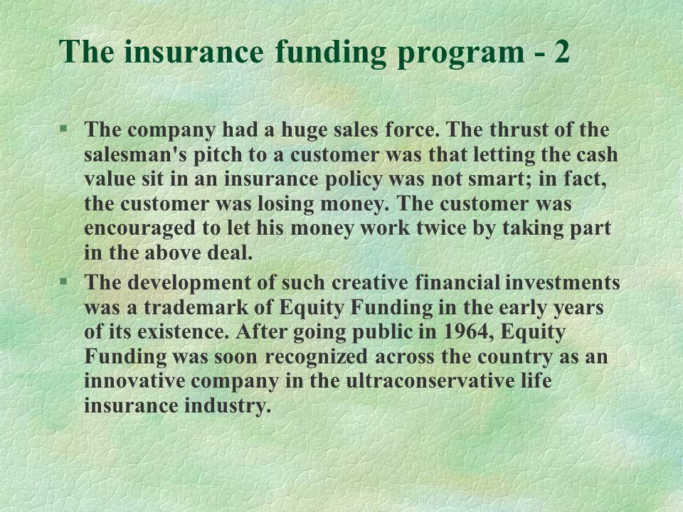 The insurance funding program - 2 §The company had a huge sales force.