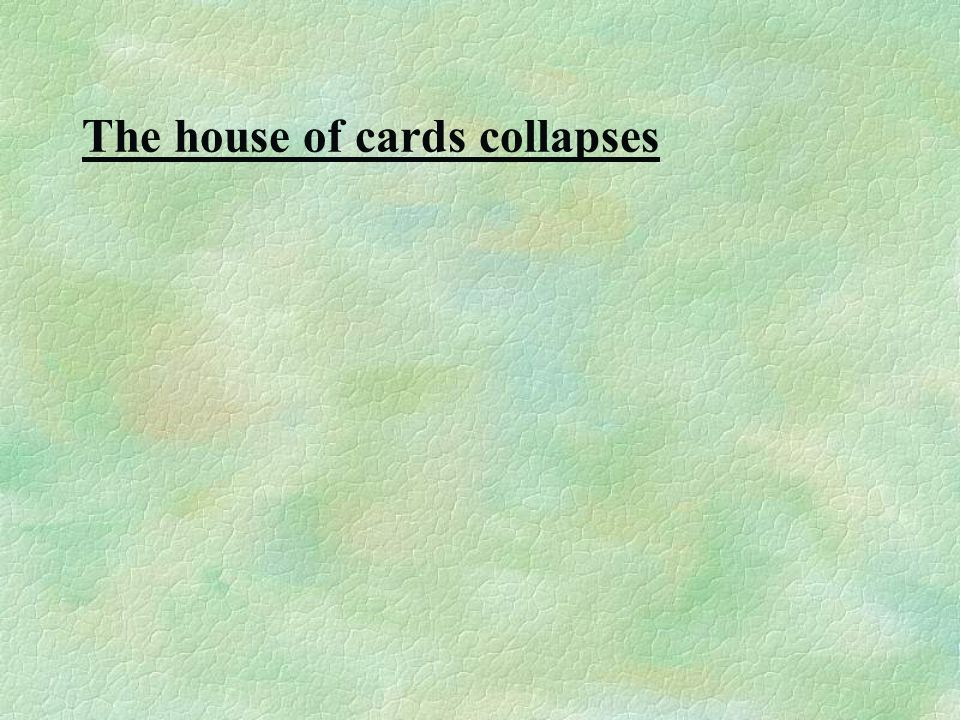 The house of cards collapses