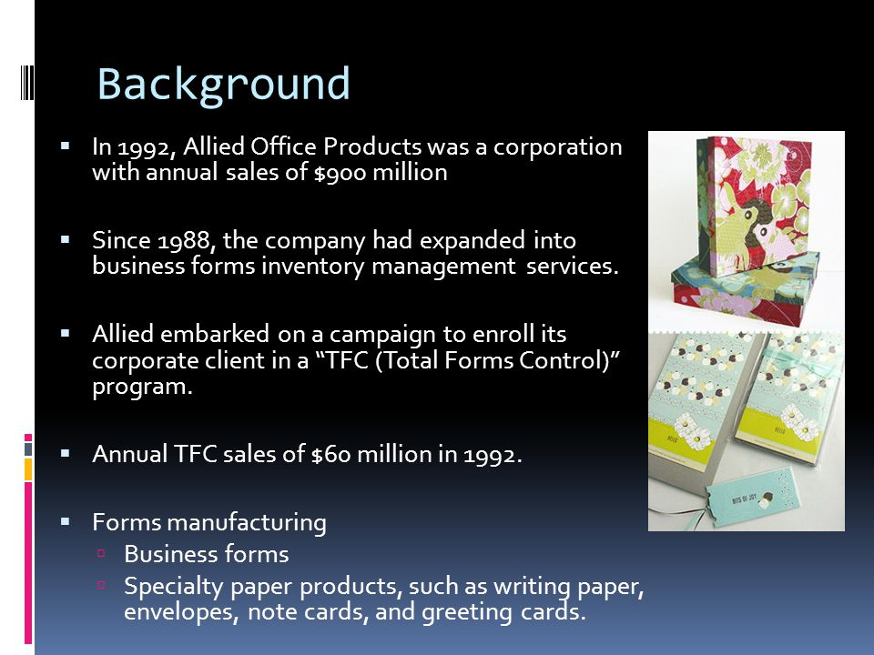Background  In 1992, Allied Office Products was a corporation with annual sales of $900 million  Since 1988, the company had expanded into business forms inventory management services.