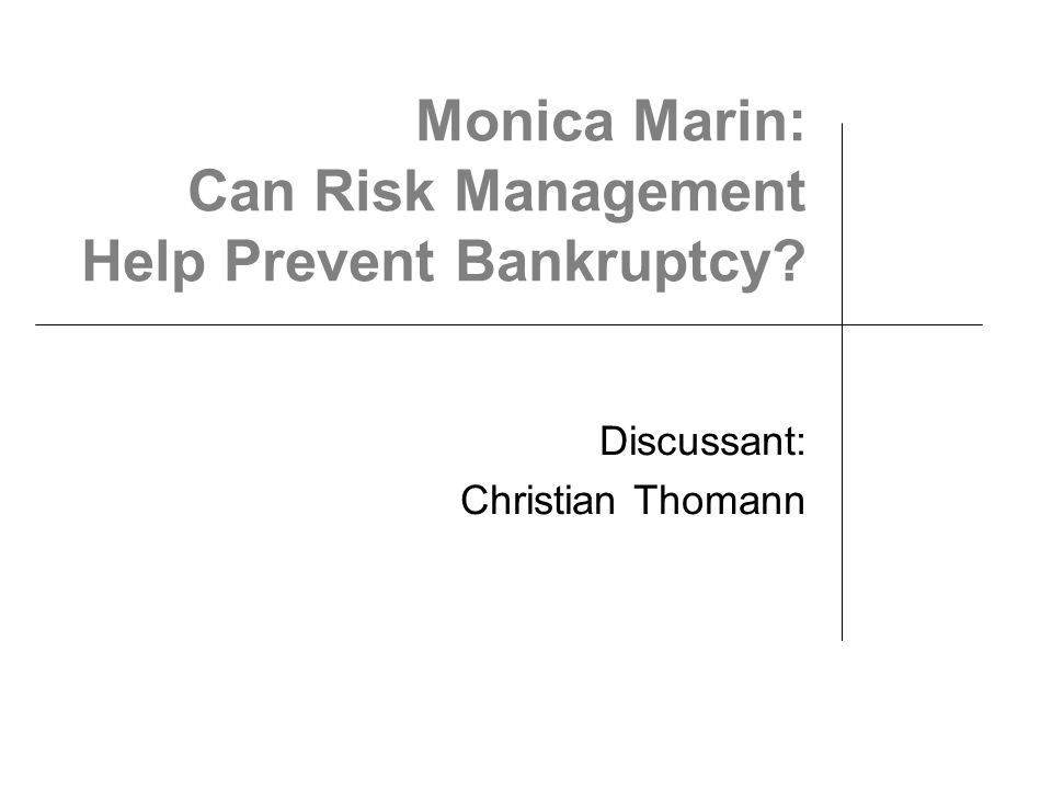 Monica Marin: Can Risk Management Help Prevent Bankruptcy Discussant: Christian Thomann