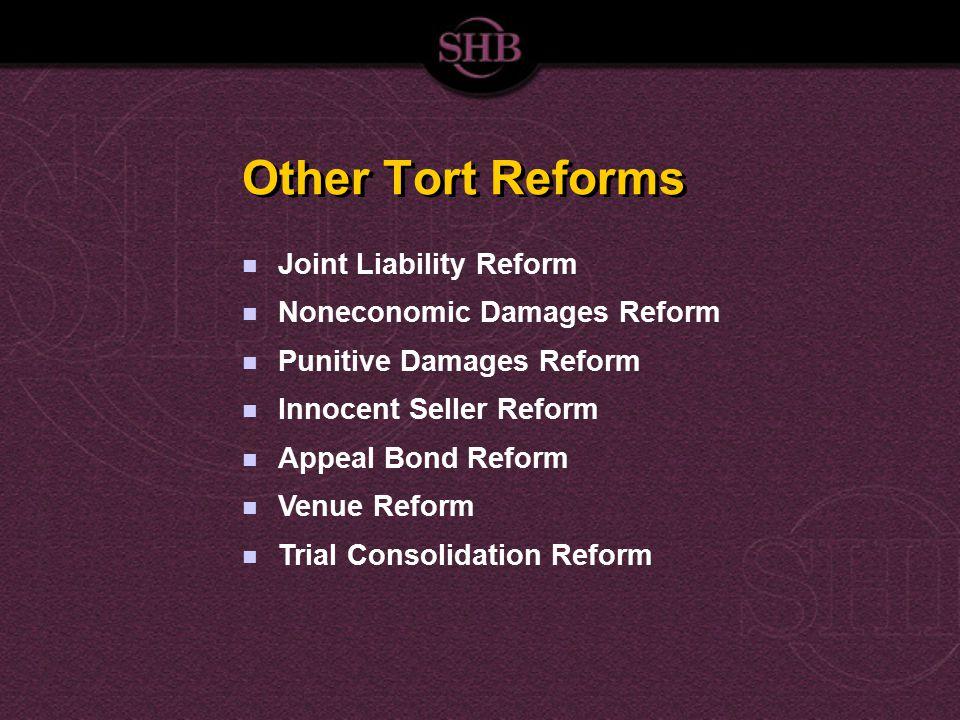 Other Tort Reforms Joint Liability Reform Noneconomic Damages Reform Punitive Damages Reform Innocent Seller Reform Appeal Bond Reform Venue Reform Tr