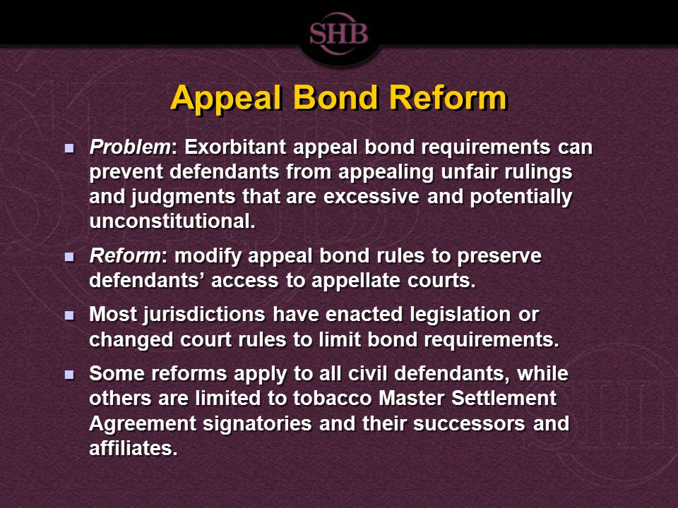 Appeal Bond Reform Problem: Exorbitant appeal bond requirements can prevent defendants from appealing unfair rulings and judgments that are excessive and potentially unconstitutional.