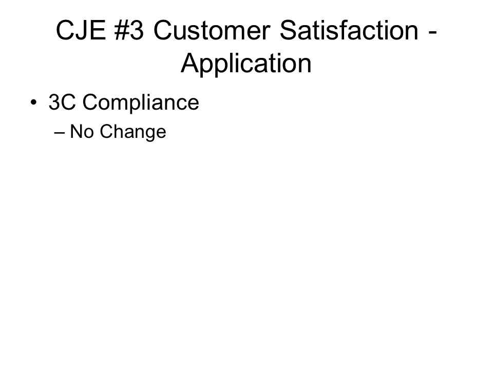 CJE #3 Customer Satisfaction - Application 3C Compliance –No Change