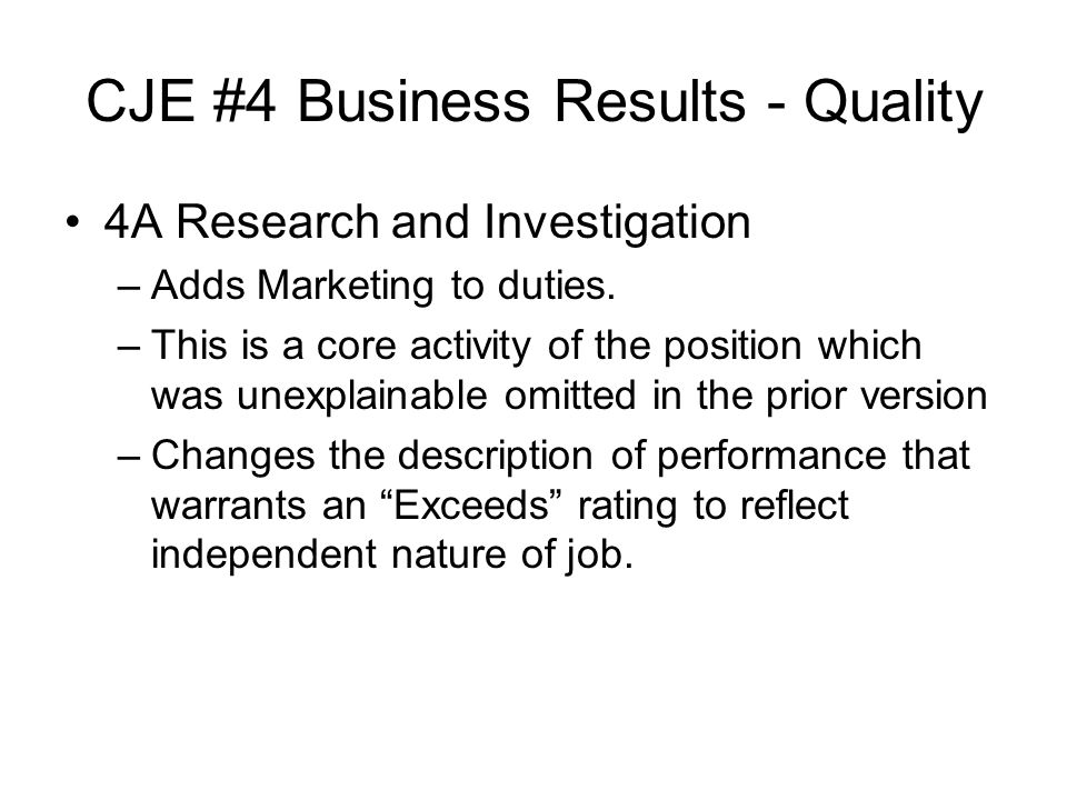 CJE #4 Business Results - Quality 4A Research and Investigation –Adds Marketing to duties.
