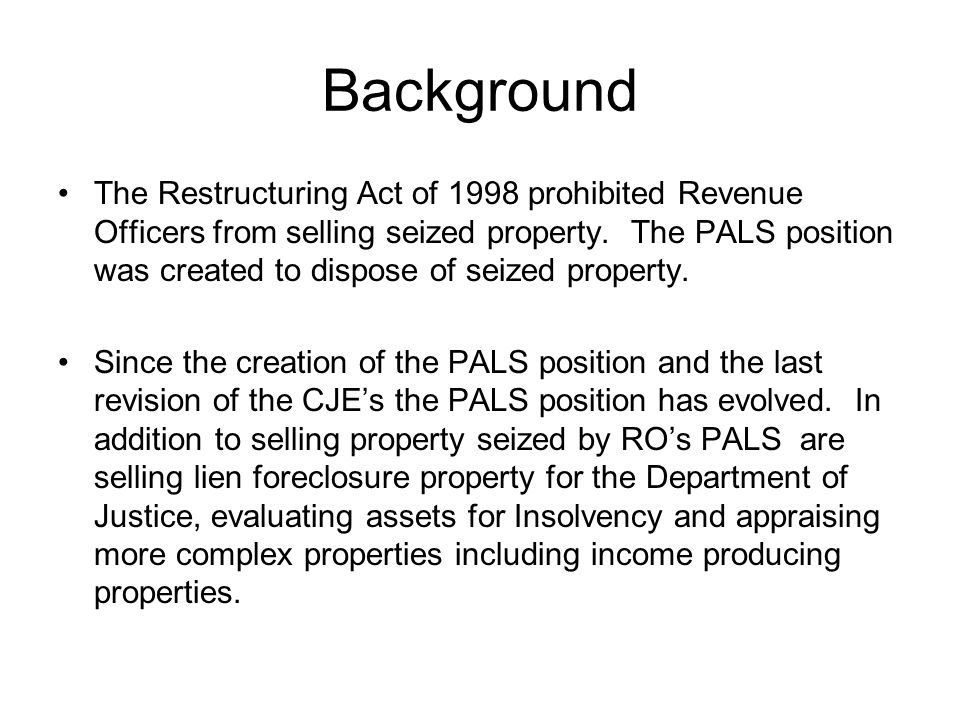 Background The Restructuring Act of 1998 prohibited Revenue Officers from selling seized property.