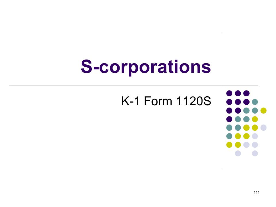 111 S-corporations K-1 Form 1120S