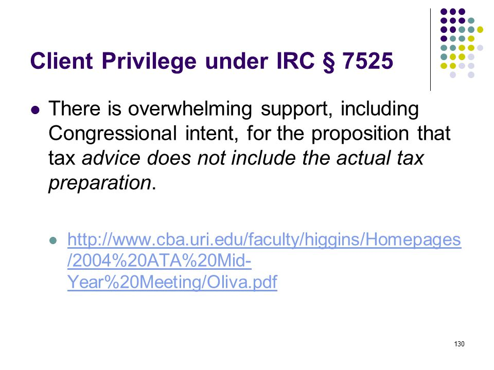 130 Client Privilege under IRC § 7525 There is overwhelming support, including Congressional intent, for the proposition that tax advice does not incl