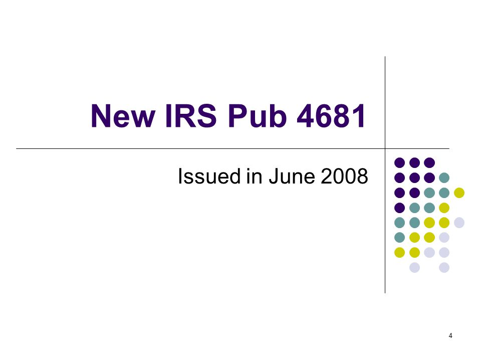 4 New IRS Pub 4681 Issued in June 2008