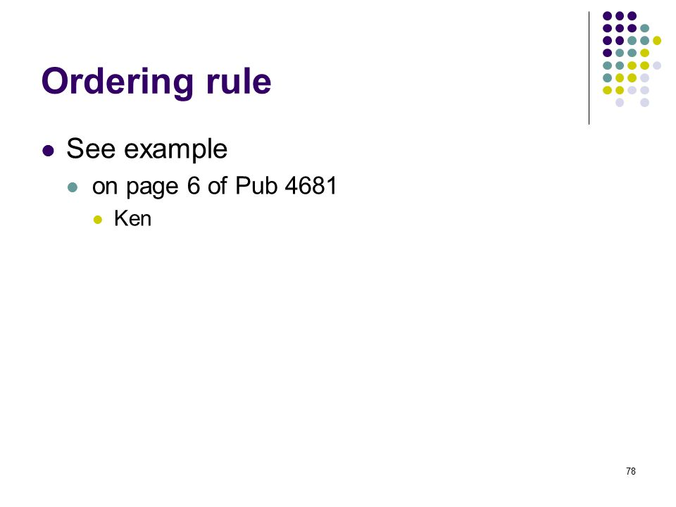 78 Ordering rule See example on page 6 of Pub 4681 Ken
