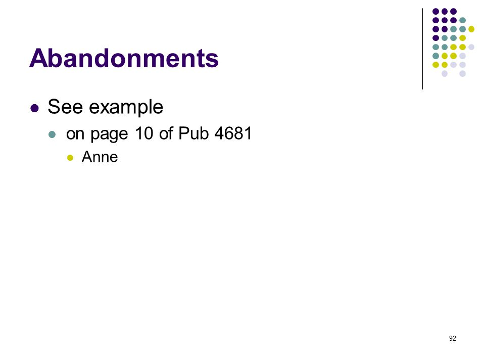92 Abandonments See example on page 10 of Pub 4681 Anne