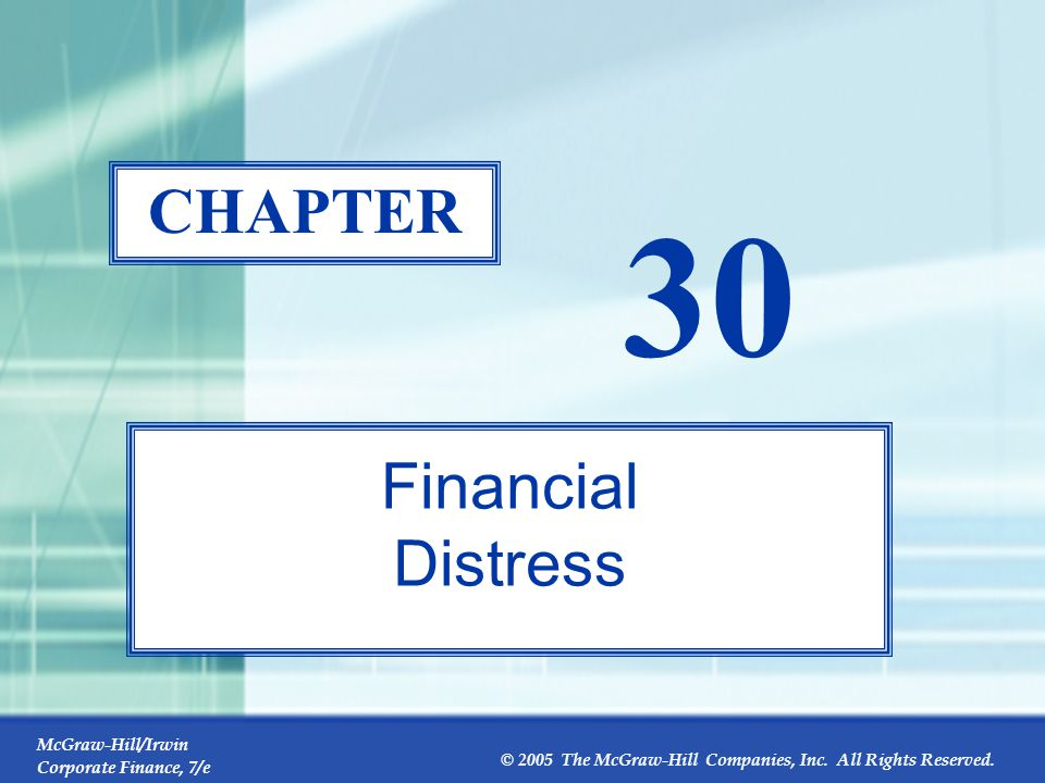 McGraw-Hill/Irwin Corporate Finance, 7/e © 2005 The McGraw-Hill Companies, Inc. All Rights Reserved. 30-0 CHAPTER 30 Financial Distress