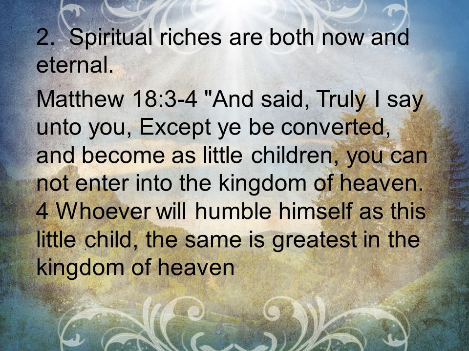 2. Spiritual riches are both now and eternal.