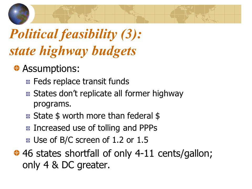 Political feasibility (3): state highway budgets Assumptions: Feds replace transit funds States don't replicate all former highway programs. State $ w