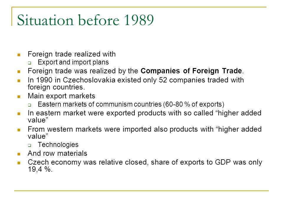 Situation before 1989 Foreign trade realized with  Export and import plans Foreign trade was realized by the Companies of Foreign Trade.