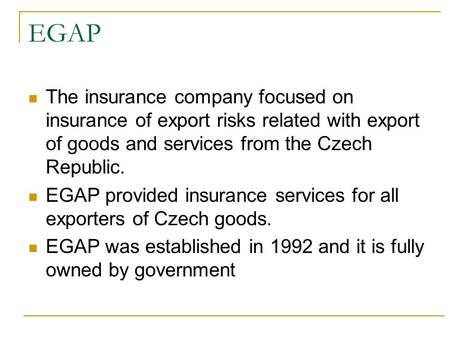 EGAP The insurance company focused on insurance of export risks related with export of goods and services from the Czech Republic.