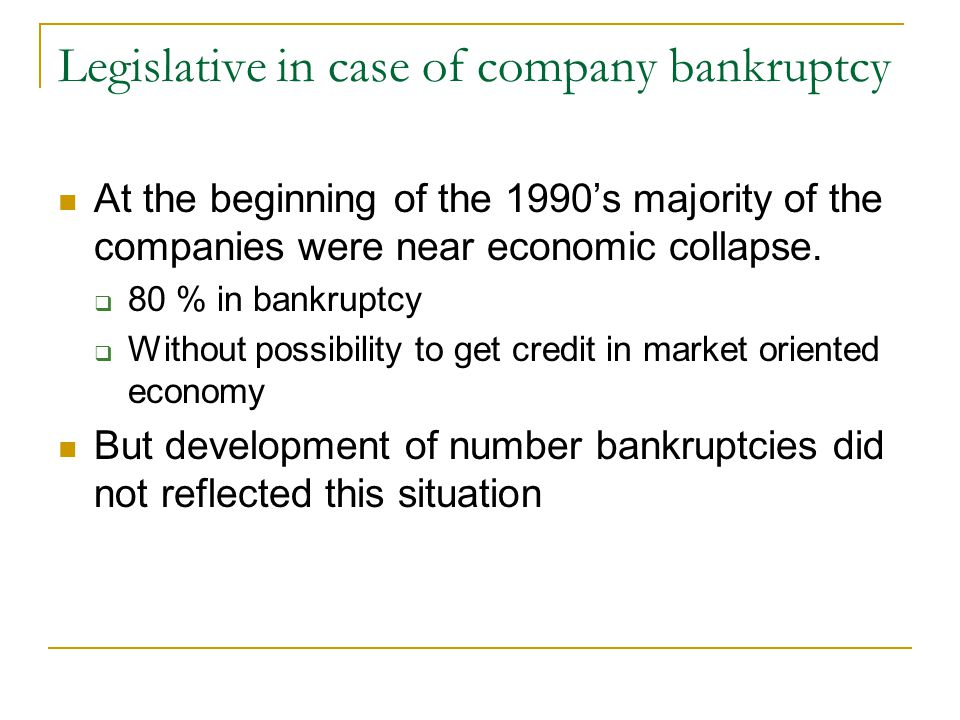 Legislative in case of company bankruptcy At the beginning of the 1990's majority of the companies were near economic collapse.
