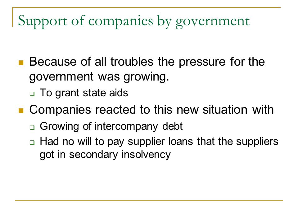 Support of companies by government Because of all troubles the pressure for the government was growing.