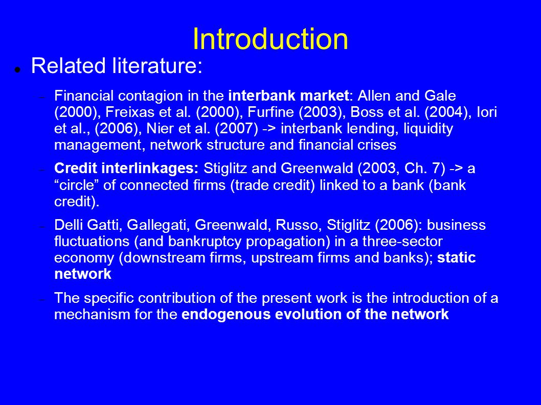 Introduction Related literature:  Financial contagion in the interbank market: Allen and Gale (2000), Freixas et al.