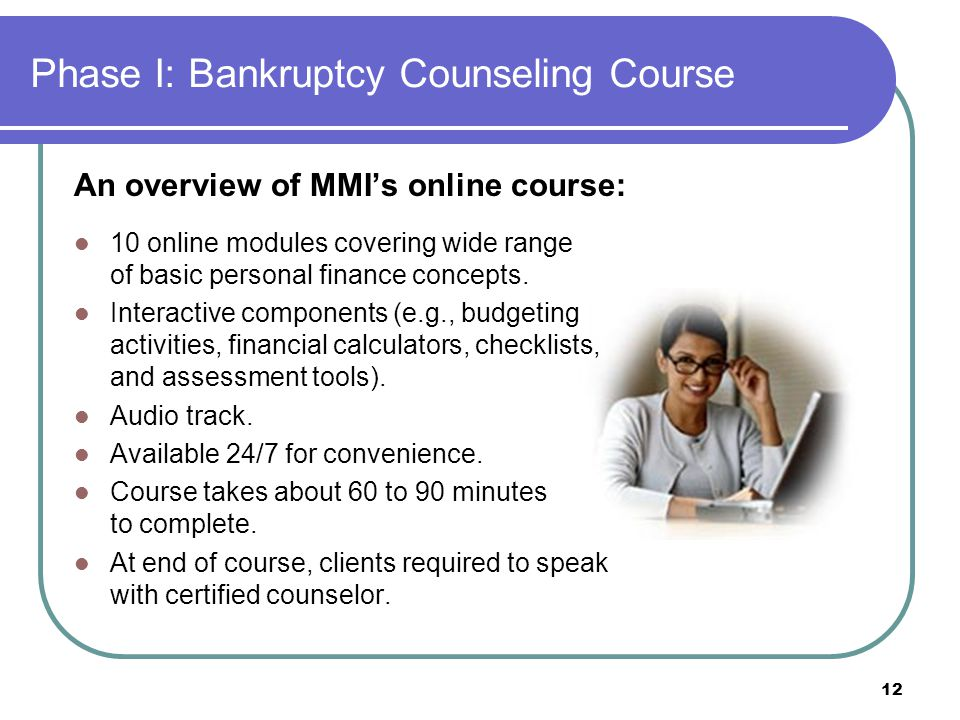 Phase I: Bankruptcy Counseling Course An overview of MMI's online course: 10 online modules covering wide range of basic personal finance concepts.