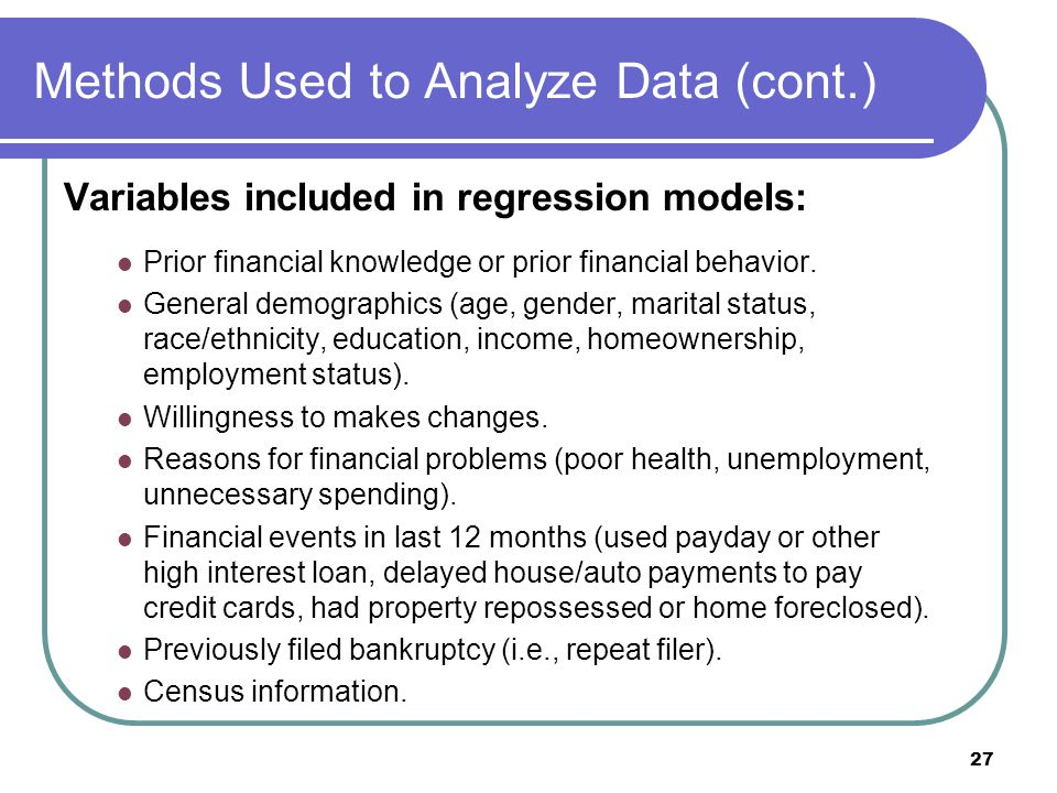 Methods Used to Analyze Data (cont.) Variables included in regression models: Prior financial knowledge or prior financial behavior.