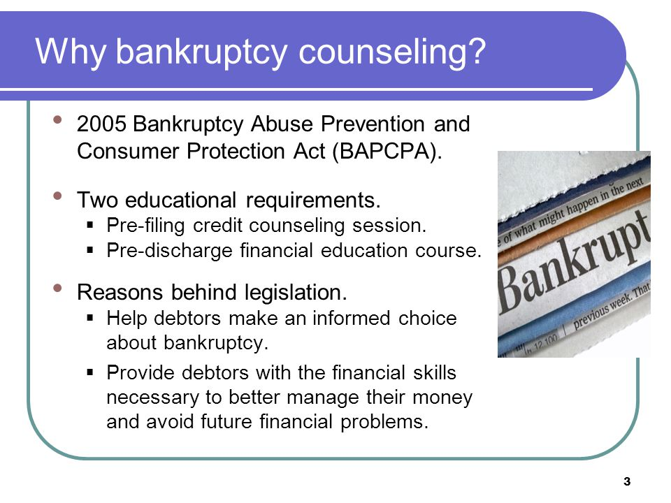 Why bankruptcy counseling. 2005 Bankruptcy Abuse Prevention and Consumer Protection Act (BAPCPA).