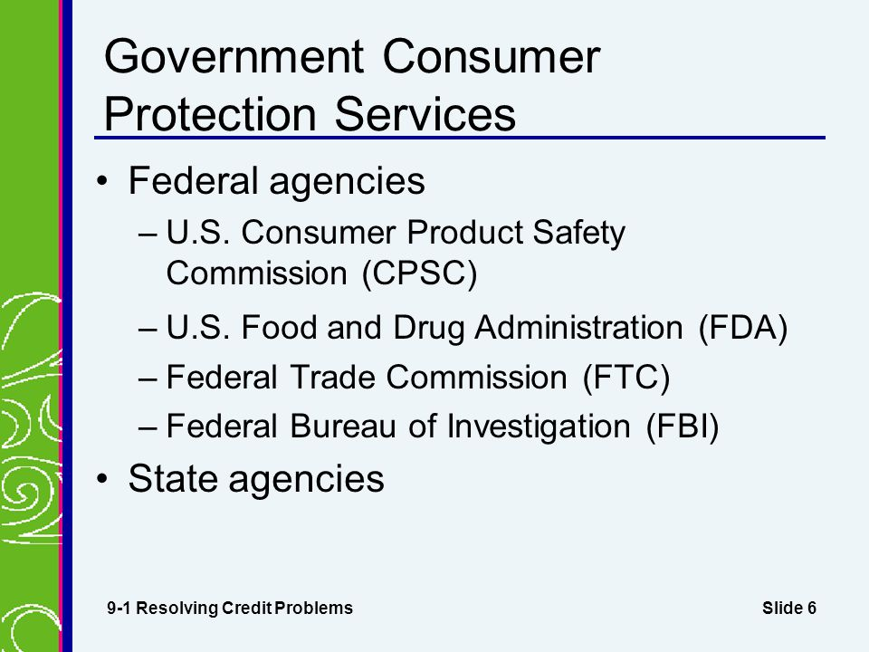 Slide 6 Government Consumer Protection Services Federal agencies –U.S.