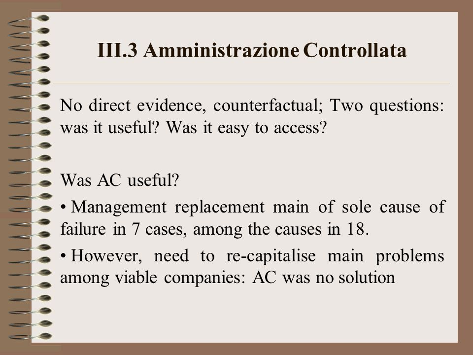 III.3 Amministrazione Controllata No direct evidence, counterfactual; Two questions: was it useful.