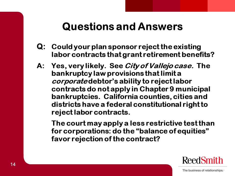 14 Questions and Answers Q: Could your plan sponsor reject the existing labor contracts that grant retirement benefits.