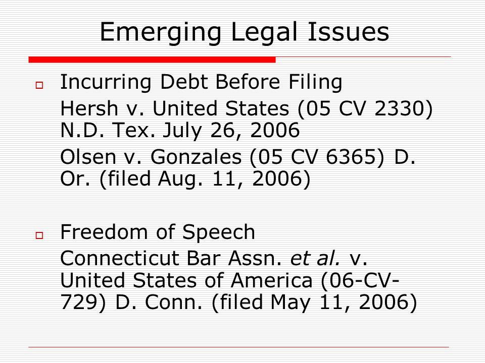 Emerging Legal Issues  Incurring Debt Before Filing Hersh v. United States (05 CV 2330) N.D. Tex. July 26, 2006 Olsen v. Gonzales (05 CV 6365) D. Or.