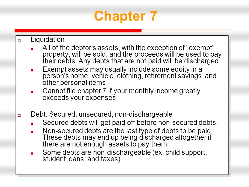 Chapter 7  Liquidation All of the debtor's assets, with the exception of