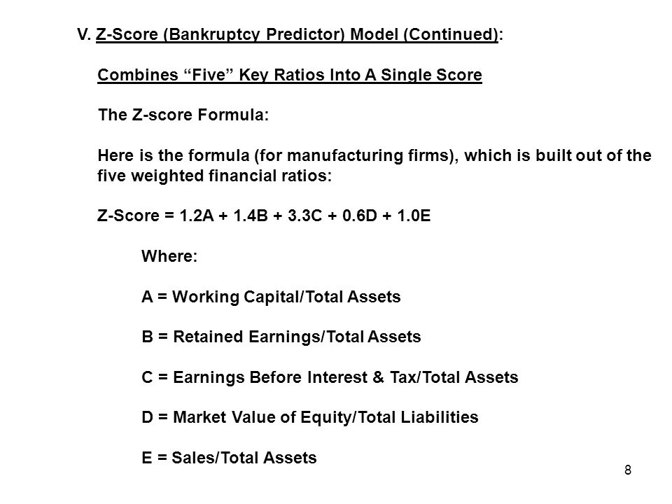 "8 V. Z-Score (Bankruptcy Predictor) Model (Continued): Combines ""Five"" Key Ratios Into A Single Score The Z-score Formula: Here is the formula (for ma"