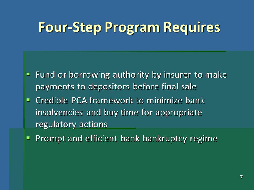 7 Four-Step Program Requires  Fund or borrowing authority by insurer to make payments to depositors before final sale  Credible PCA framework to min