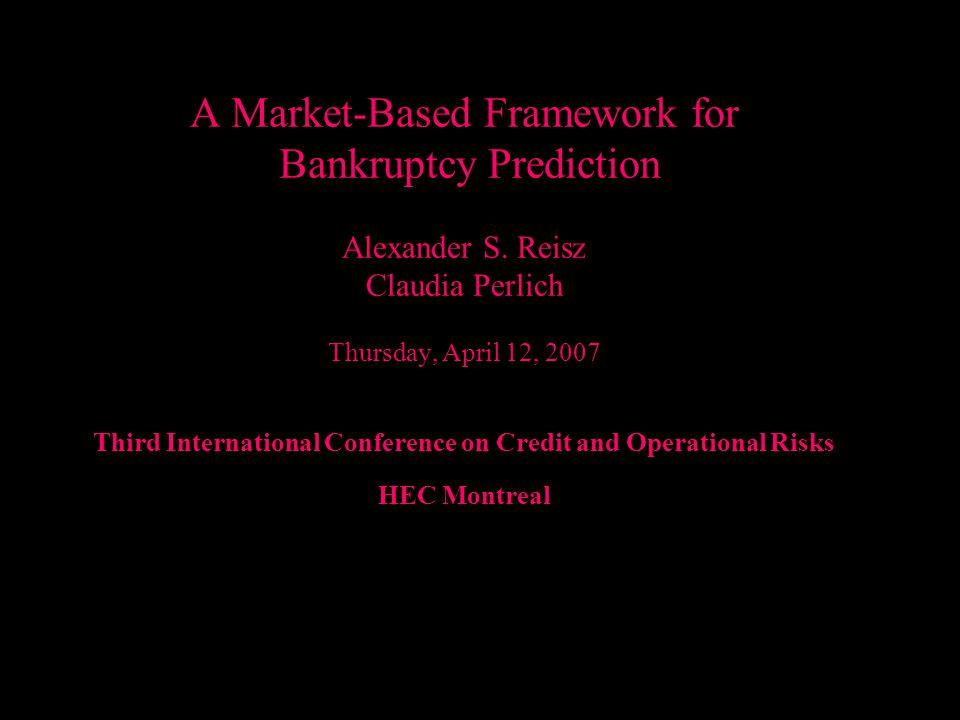 Alexander Reisz A Market-Based Framework for Bankruptcy Prediction Alexander S.