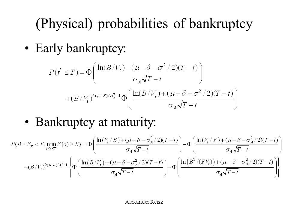 Alexander Reisz (Physical) probabilities of bankruptcy Early bankruptcy: Bankruptcy at maturity: