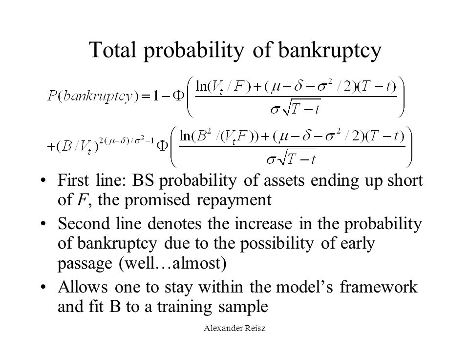 Alexander Reisz Total probability of bankruptcy First line: BS probability of assets ending up short of F, the promised repayment Second line denotes