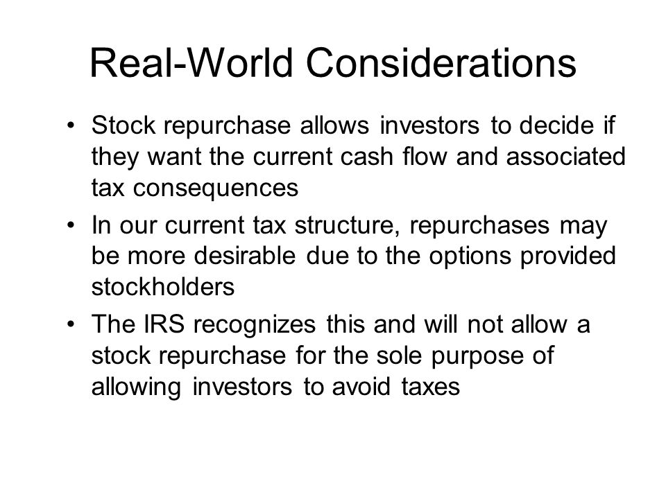 Real-World Considerations Stock repurchase allows investors to decide if they want the current cash flow and associated tax consequences In our curren